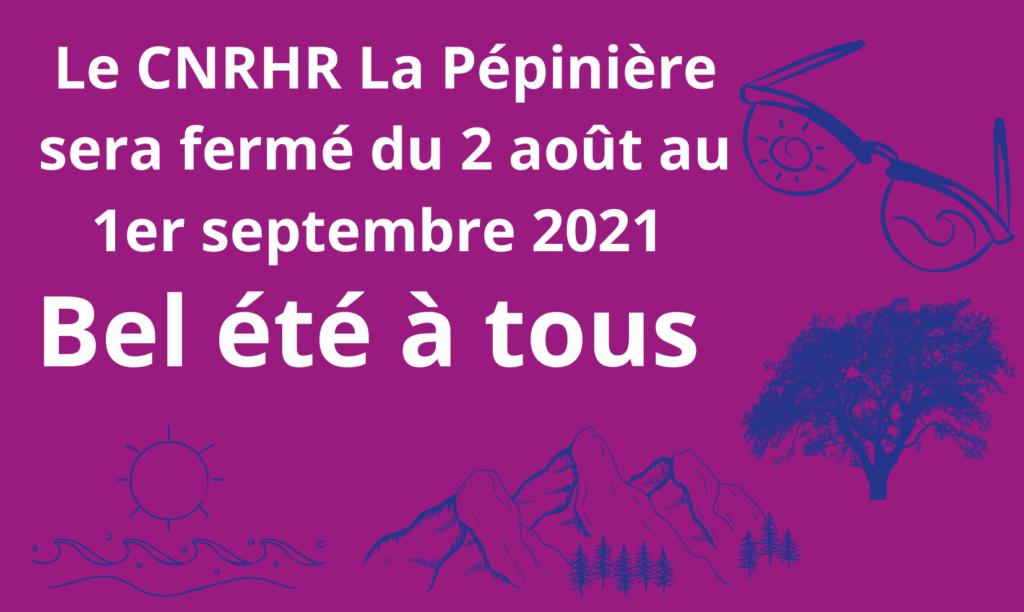 Le CNRHR sera fermé du 2 août au 1er septembre 2021